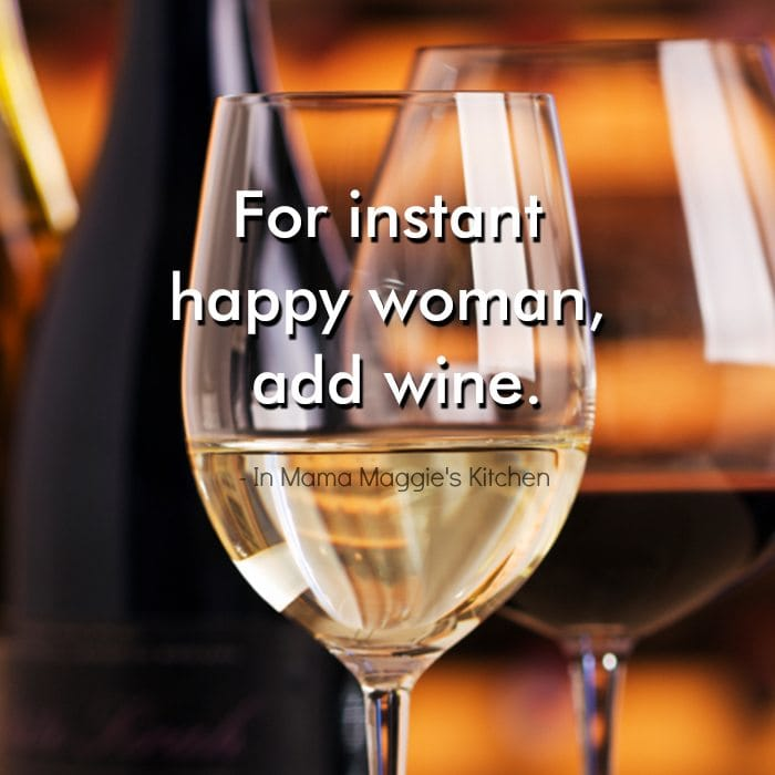 For Instant Happy Woman, Add Wine - In Mama Maggie's Kitchen