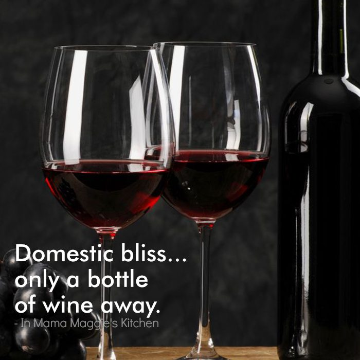 Domestic Bliss. Only a bottle of wine away. -In Mama Maggie's Kitchen