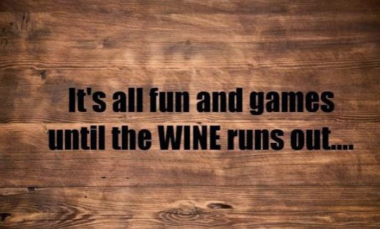 It's all fun and games until the wine runs out quote