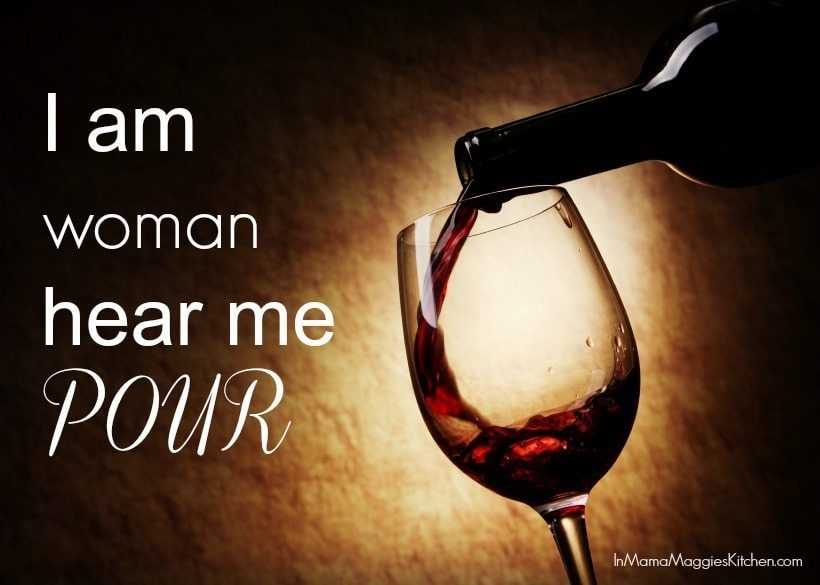 I am woman hear me pour