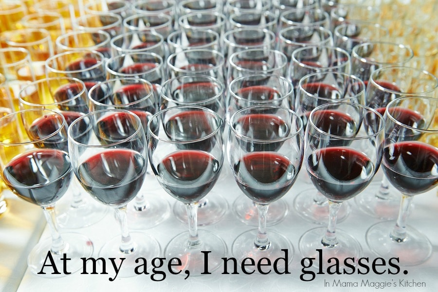 At my age, I need glasses ... of wine. quote