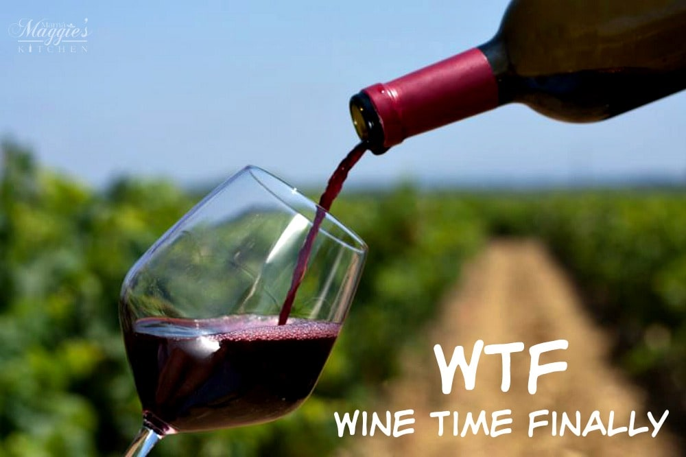 WTF = Wine Time Finally. quote