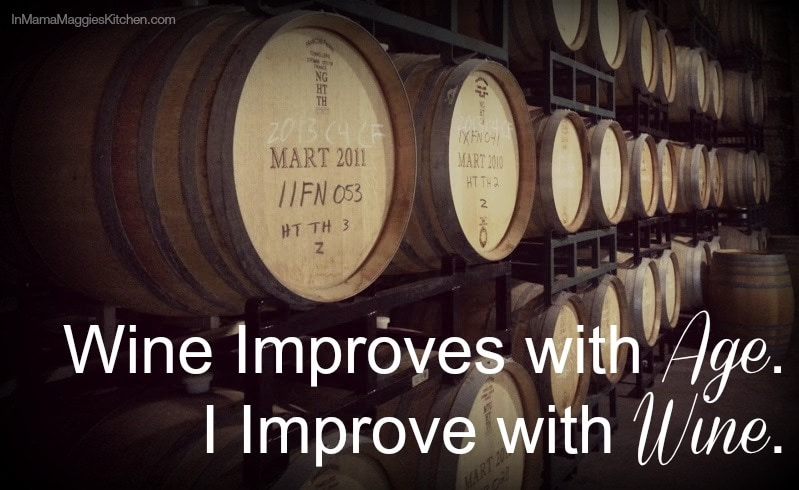 Wine Improves with Age. I improve with Wine. quote