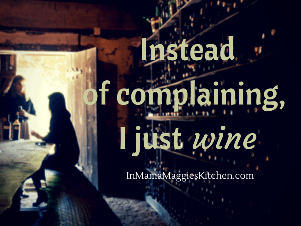 Instead of Complaining I just Wine quote