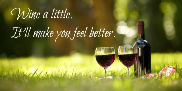 Wine a little. It'll make you feel better. quote