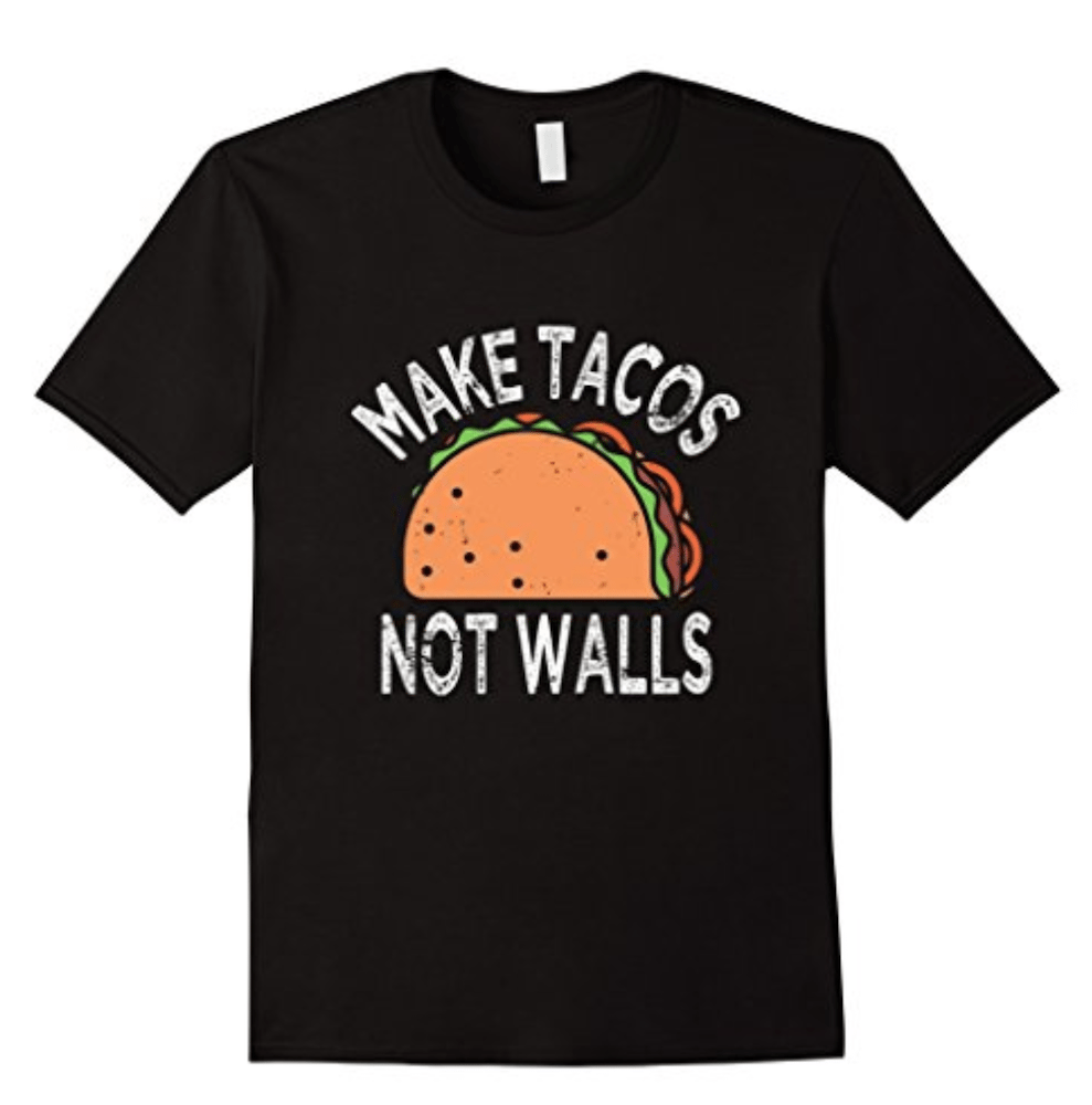 Make Tacos Not Walls. Funny Mexican T-Shirts