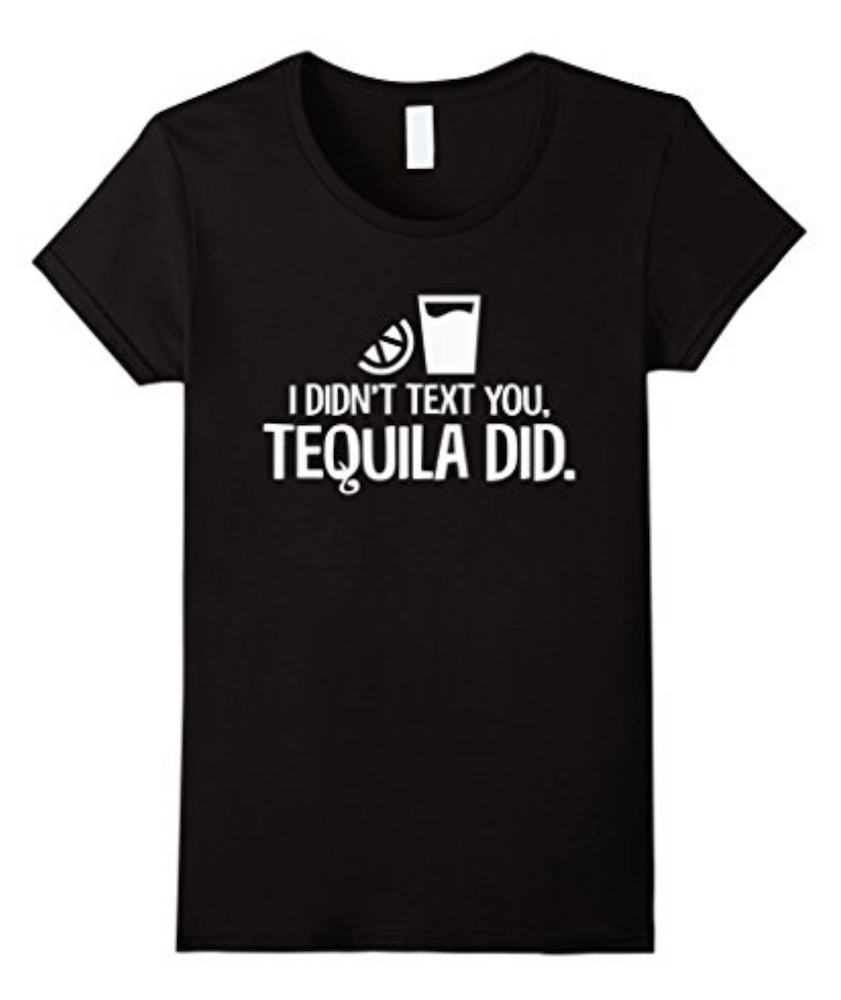 I didn't text you. Tequila did. Funny Mexican T-Shirts