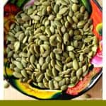 Pepita Seeds in a decorative bowl.